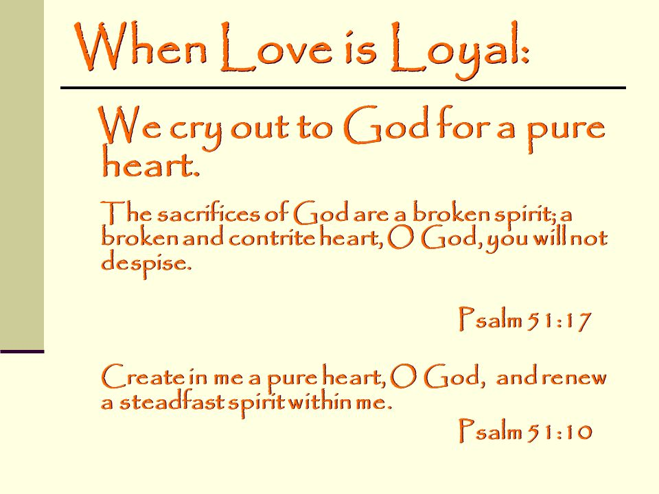 When Love is Loyal: We cry out to God for a pure heart.