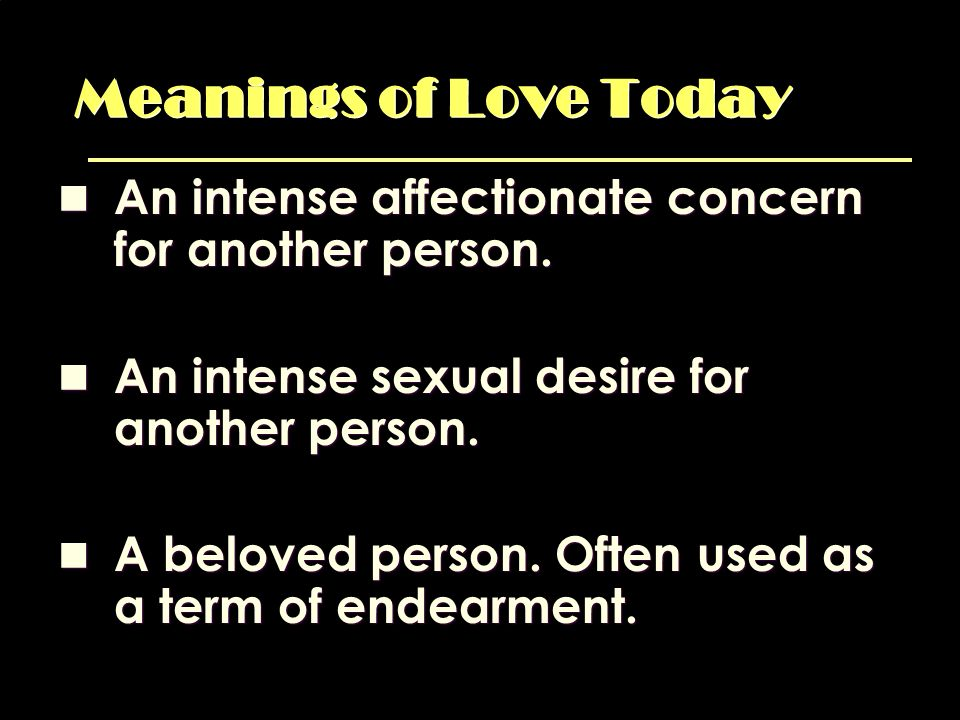 Meanings of Love Today An intense affectionate concern for another person. An intense sexual desire for another person.