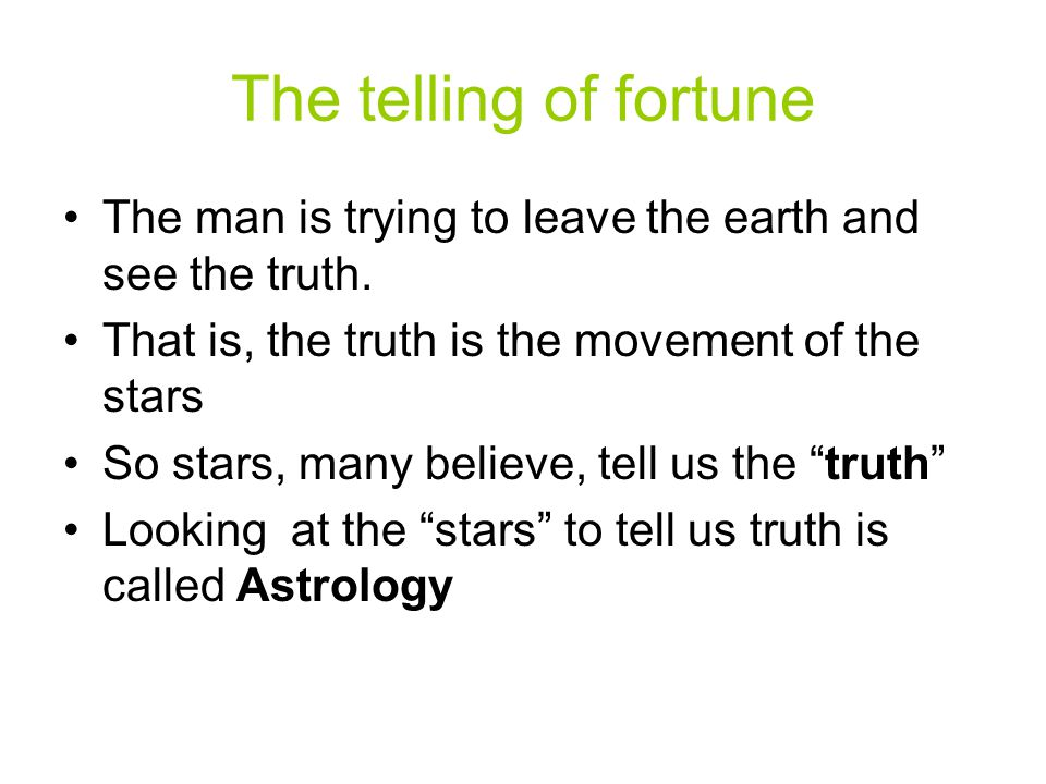 The telling of fortune The man is trying to leave the earth and see the truth. That is, the truth is the movement of the stars.