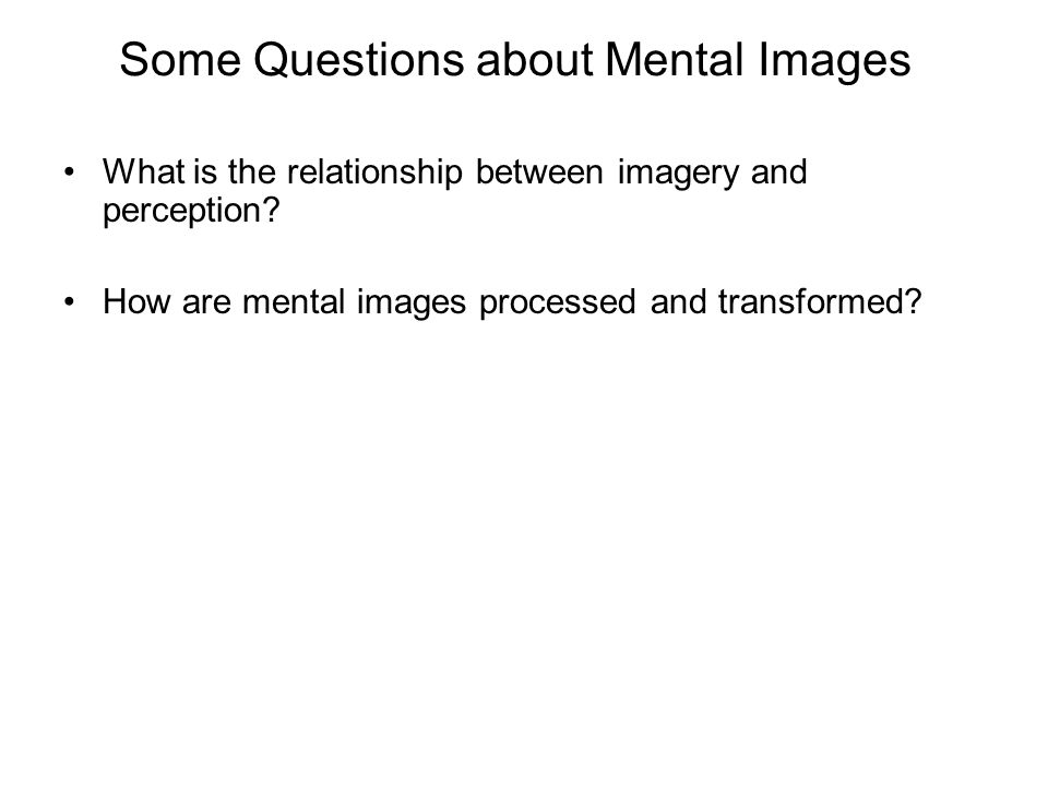 mental representation is based on imagery psychology essay On this broader construal, mental representation is a philosophical topic with   he (1981) argues that folk psychology is a theory of the mind with a long history  of  see, eg, the essays in bayne and montague 2011 and in kriegel   according to teleological theories, representational relations are those.