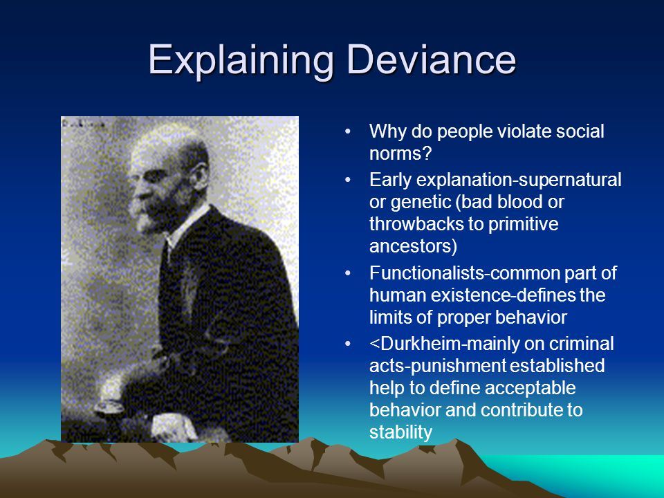 deviance in society In societies around the world, humans develop social norms these norms are  challenged by deviance sociologists argue that there is a need for deviance in.