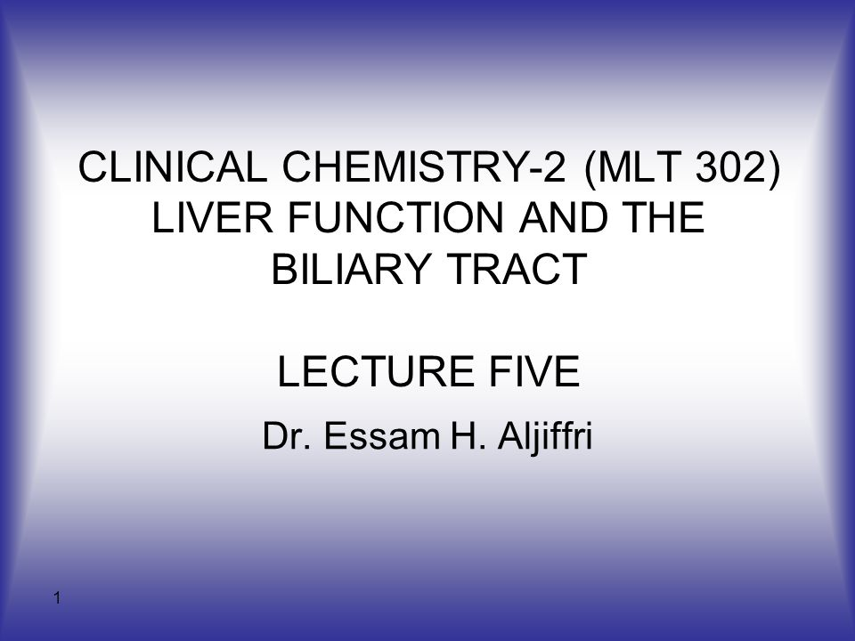 CLINICAL CHEMISTRY-2 (MLT 302) LIVER FUNCTION AND THE BILIARY TRACT LECTURE FIVE