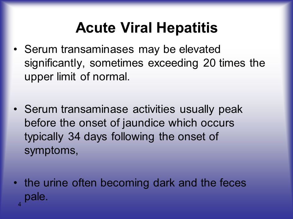 Acute Viral Hepatitis Serum transaminases may be elevated significantly, sometimes exceeding 20 times the upper limit of normal.