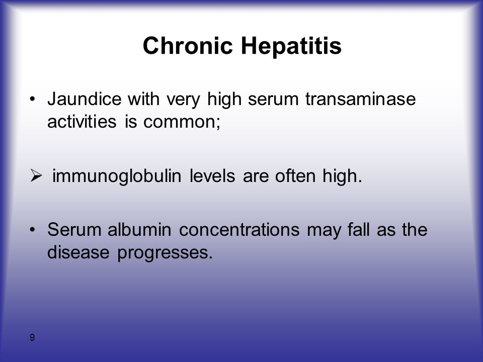 Chronic Hepatitis Jaundice with very high serum transaminase activities is common; immunoglobulin levels are often high.