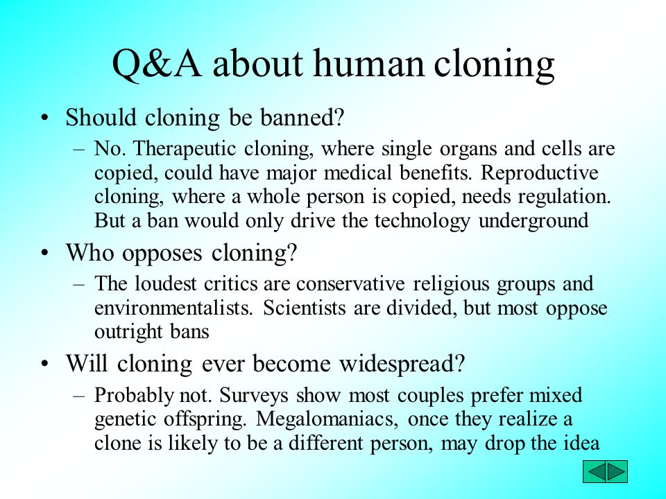 benefits of cloning to humanity essay Human cloning essay you are asked if you agree with human cloning to use their although there are clear benefits to humankind of cloning to provide.