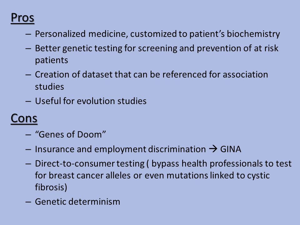 the pros and cons of the human genome project Human genome project pros and cons human genome cloning human genome and cloning human genome is a genetic science that studies the dna of our organism cloning process pros and cons pros - it can save some animals wich are endangered -can make our life abundant.
