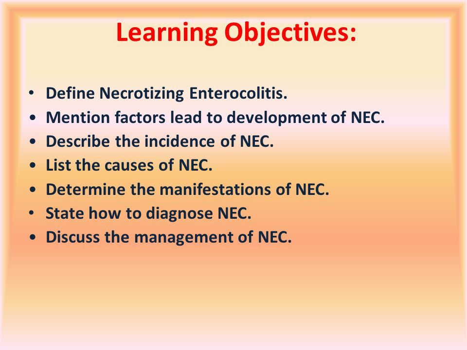 Learning Objectives: Define Necrotizing Enterocolitis.