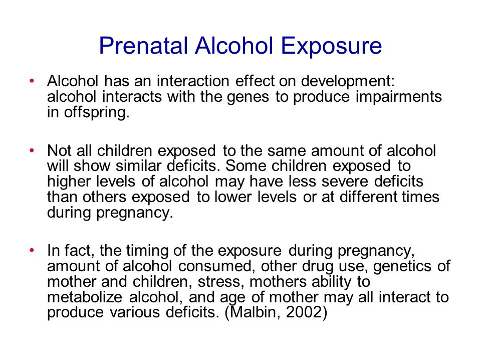 the effect of prenatal alcohol exposure Prenatal alcohol exposure can affect the development of the brain structure the advances made in imaging technology are giving researchers a better understanding of the effect of prenatal alcohol exposure on the structure of the brain and its functioning.