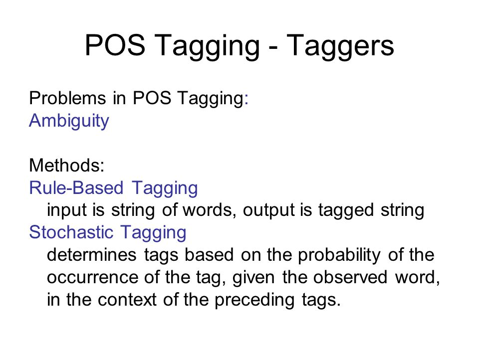 POS Tagging - Taggers Problems in POS Tagging: Ambiguity Methods: