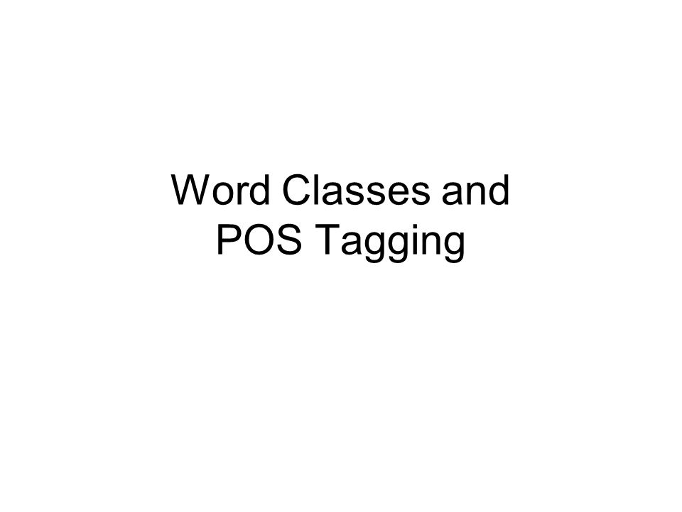 Word Classes and POS Tagging