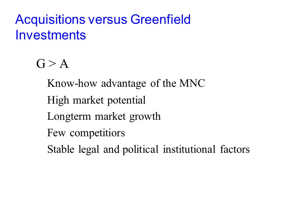 acquisitions versus greenfield investments Greenfield vs acquisition in fdi: evidence from romania  keywords: fdi, greenfield, acquisition,  greenfield investment is more.