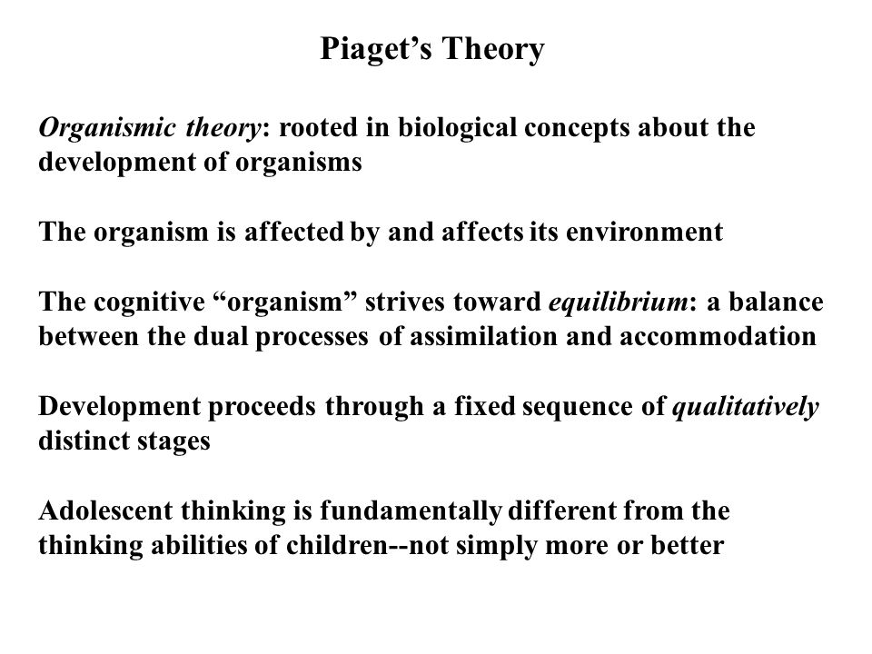 Piaget's Theory Organismic theory: rooted in biological concepts about the development of organisms.