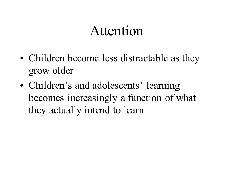 Attention Children become less distractable as they grow older