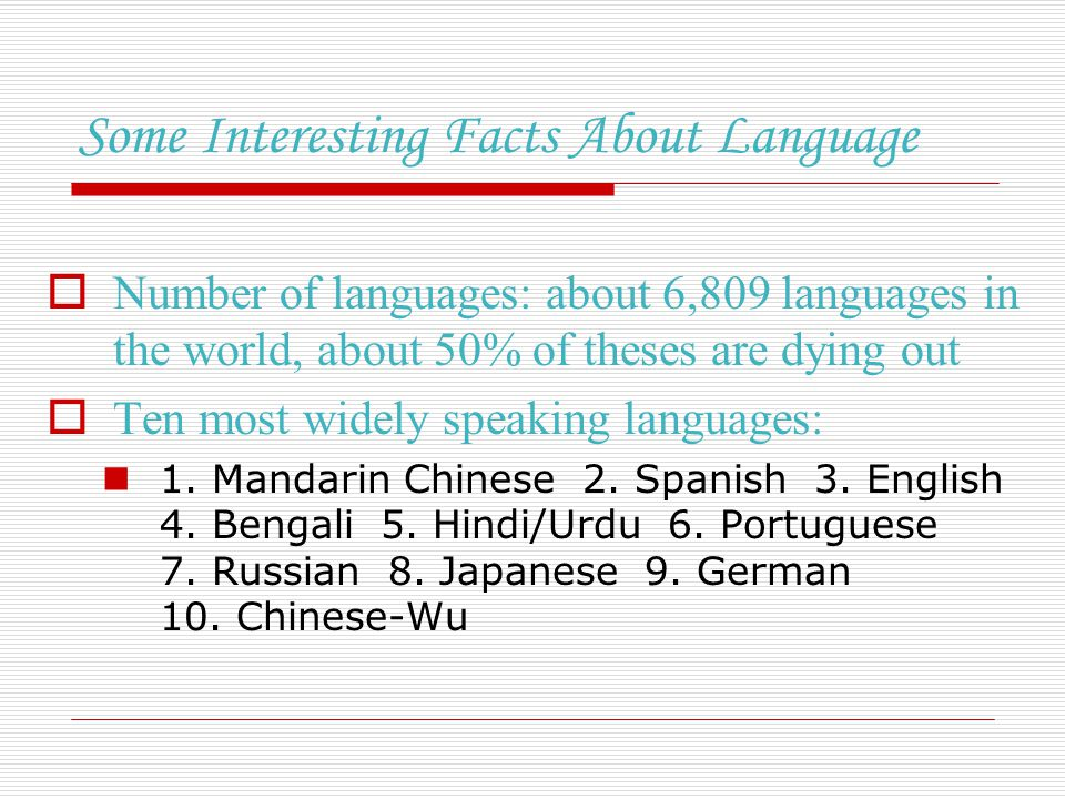 facts about language French is the eighth most widely spoken language in the world after mandarin  chinese, english, hindi, spanish, arabic, malay and russian.
