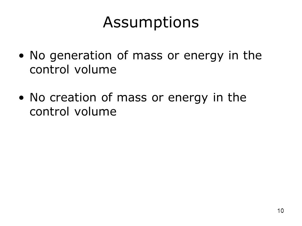 Assumptions No generation of mass or energy in the control volume
