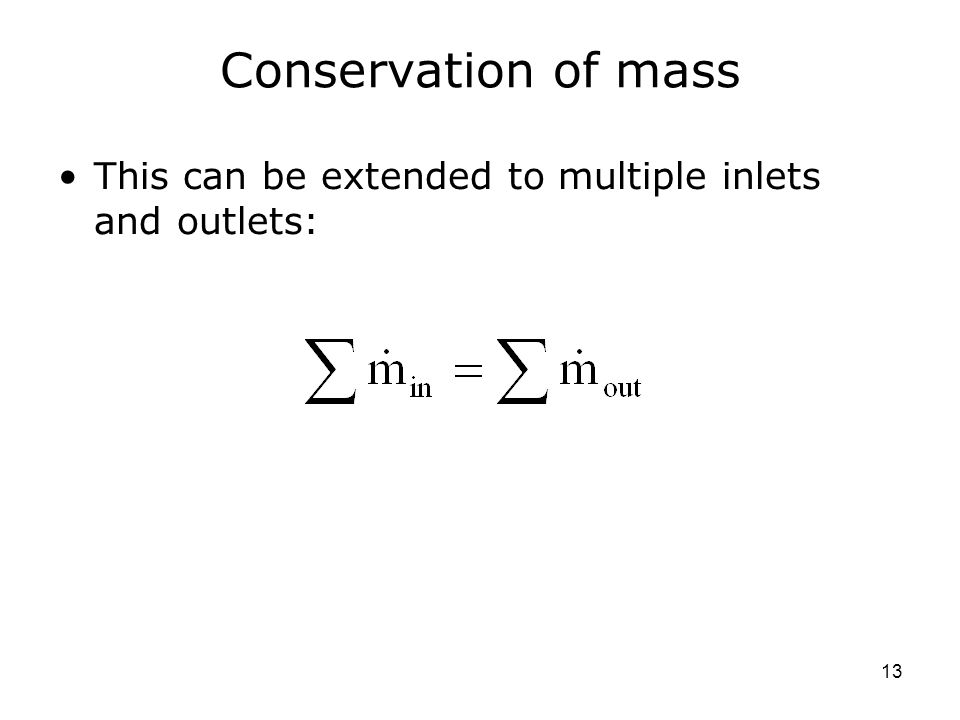 Conservation of mass This can be extended to multiple inlets and outlets: