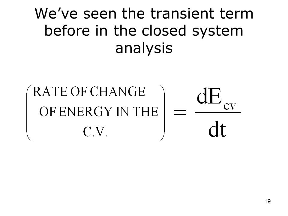 We've seen the transient term before in the closed system analysis