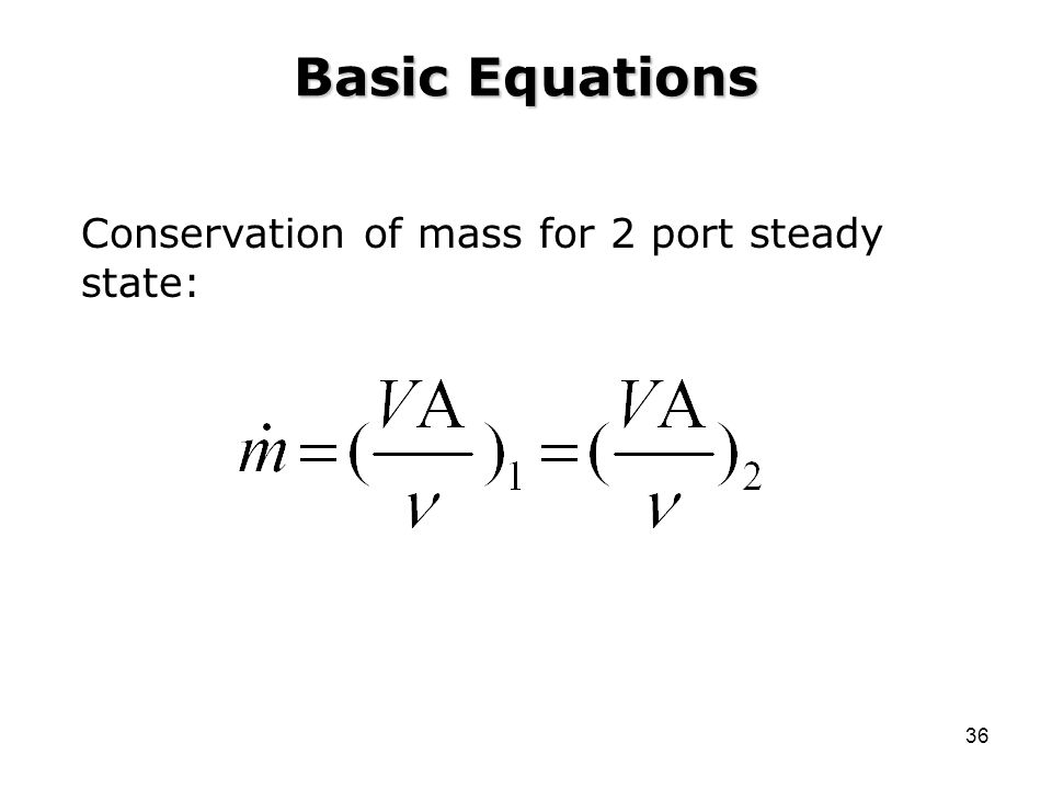 Basic Equations Conservation of mass for 2 port steady state: