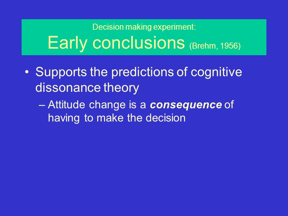 the role of cognitive dissonance in decision making Cognitive dissonance is the feeling of uncomfortable tension which comes from holding two conflicting then the dissonance appears during decision-making.