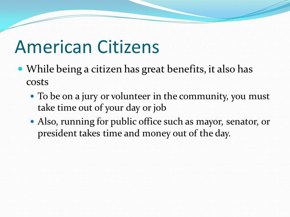 American Citizens While being a citizen has great benefits, it also has costs.