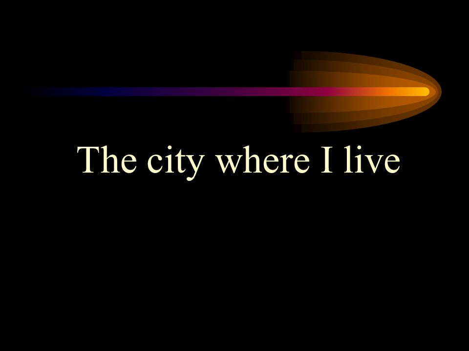 The city where I live
