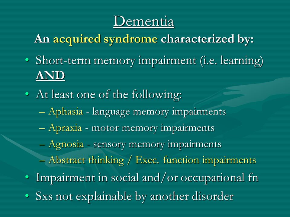 Dementia An acquired syndrome characterized by: