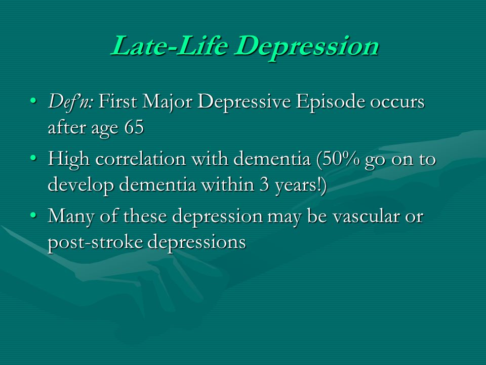 Late-Life Depression Def'n: First Major Depressive Episode occurs after age 65.