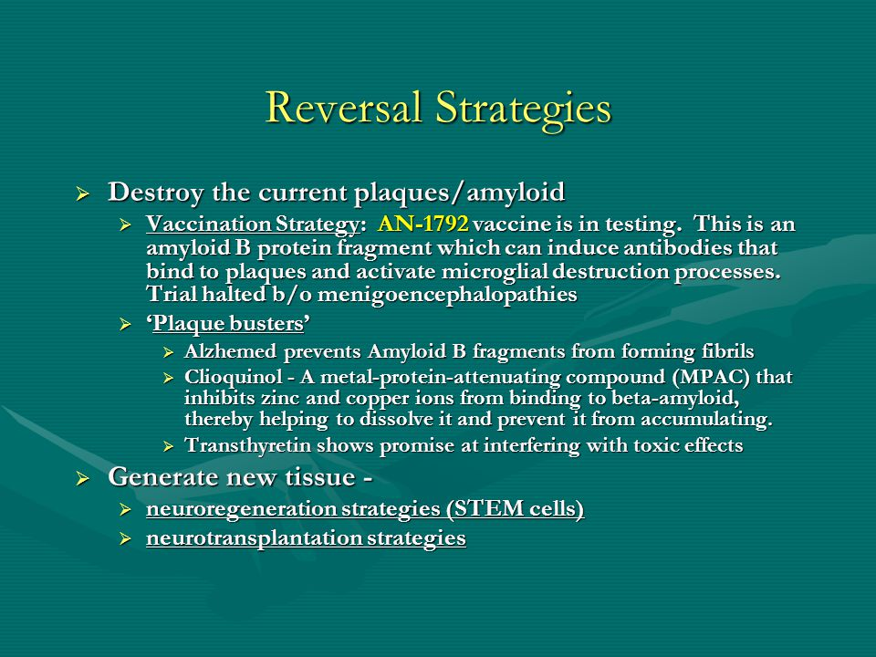 Reversal Strategies Destroy the current plaques/amyloid