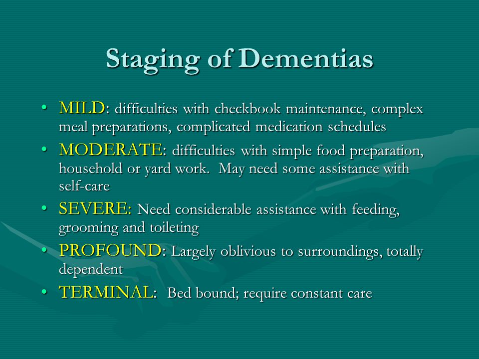 Staging of Dementias MILD: difficulties with checkbook maintenance, complex meal preparations, complicated medication schedules.
