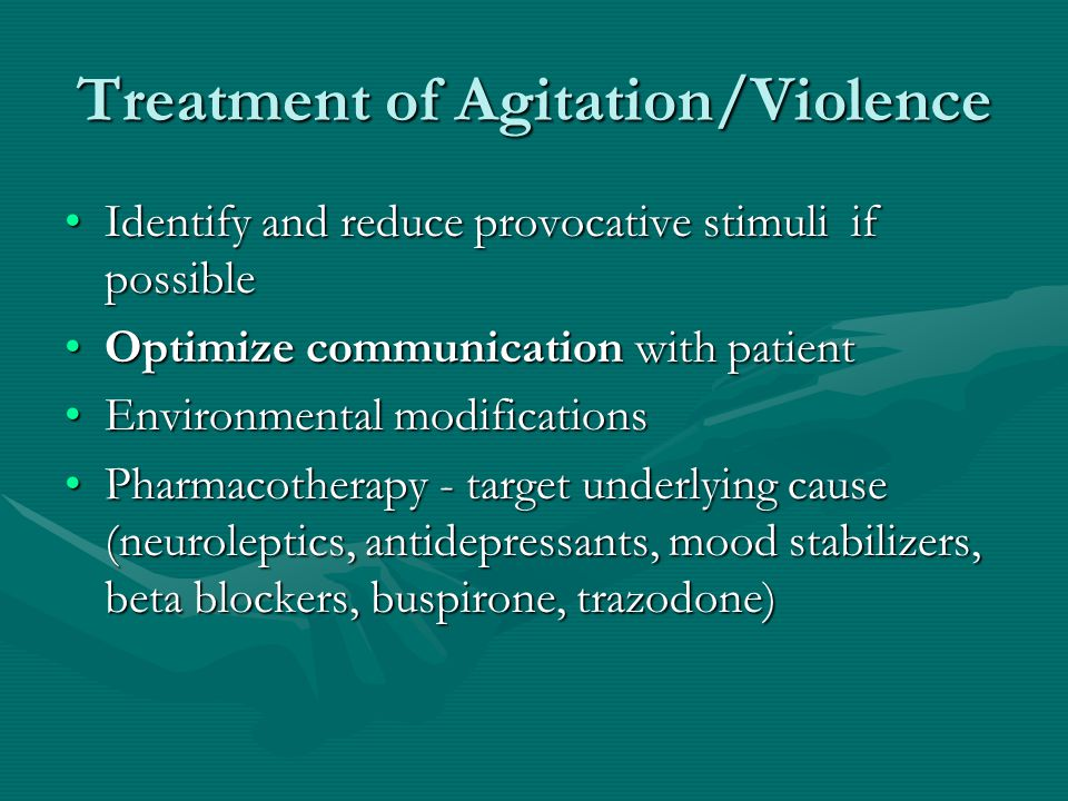 Treatment of Agitation/Violence