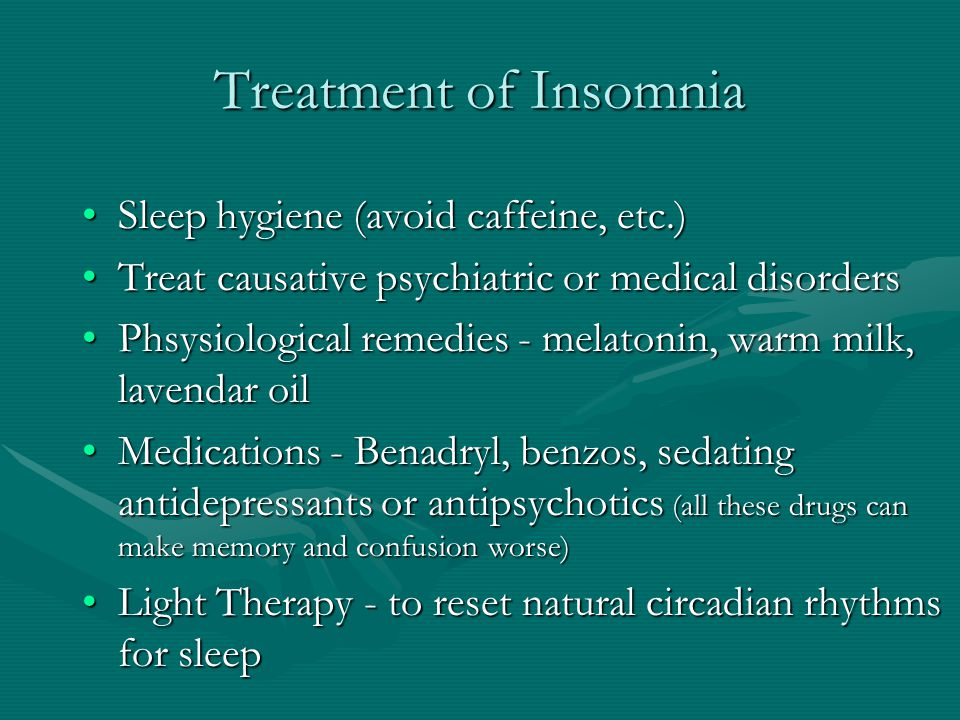 Treatment of Insomnia Sleep hygiene (avoid caffeine, etc.)