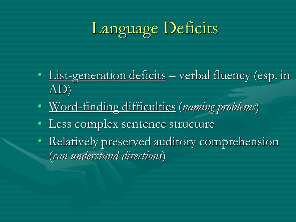 Language Deficits List-generation deficits – verbal fluency (esp. in AD) Word-finding difficulties (naming problems)