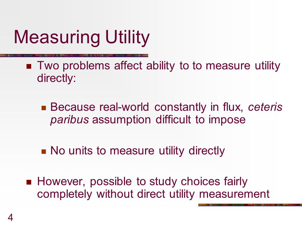 Measuring Utility Two problems affect ability to to measure utility directly: