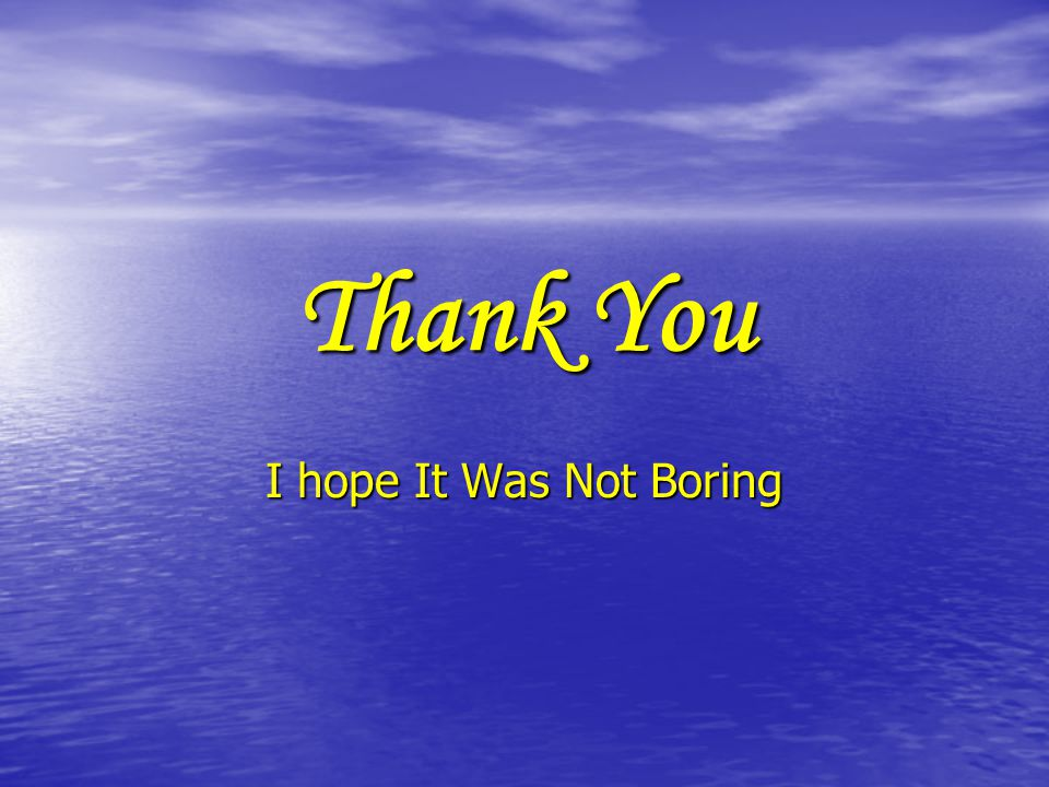 Thank You I hope It Was Not Boring