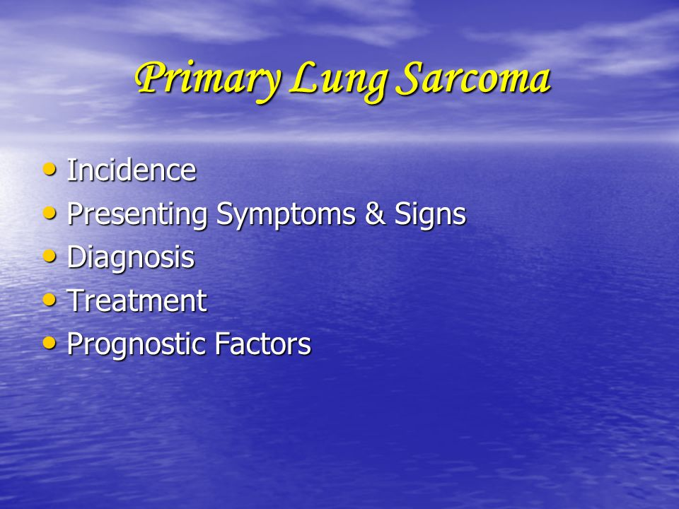 Primary Lung Sarcoma Incidence Presenting Symptoms & Signs Diagnosis