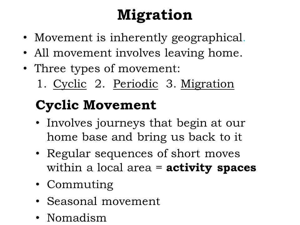 Migration Cyclic Movement Movement is inherently geographical.