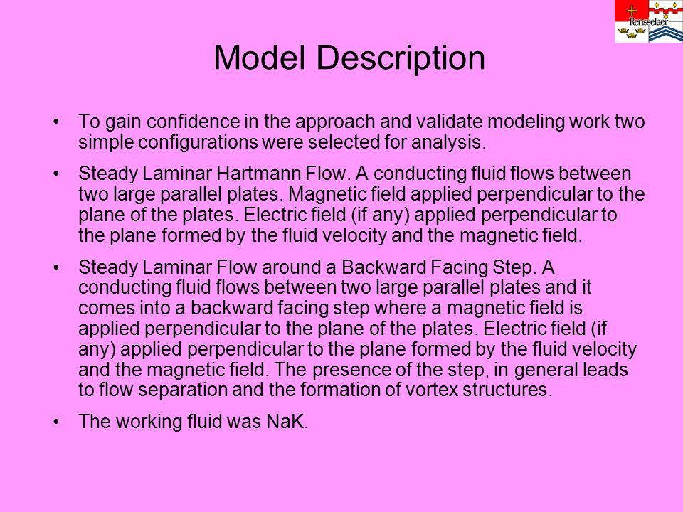 Model Description To gain confidence in the approach and validate modeling work two simple configurations were selected for analysis.