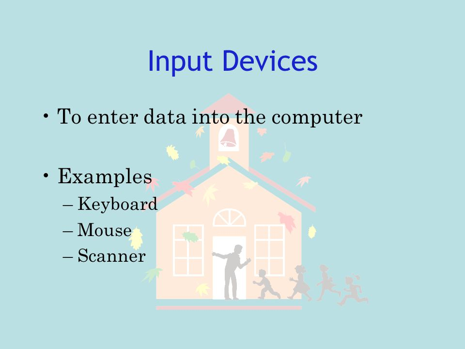 Input Devices To enter data into the computer Examples Keyboard Mouse