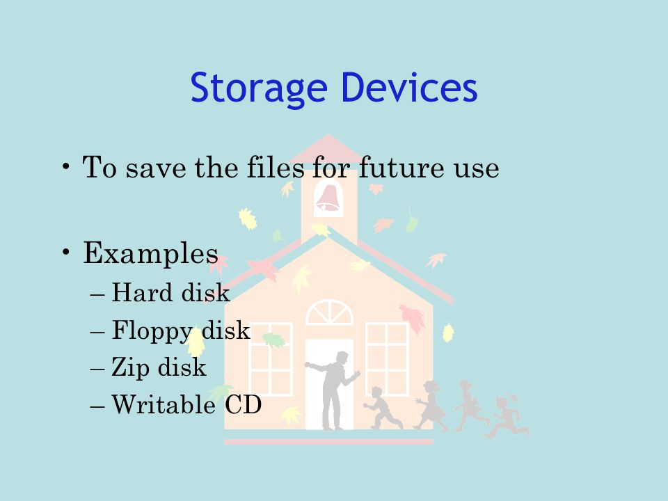 Storage Devices To save the files for future use Examples Hard disk