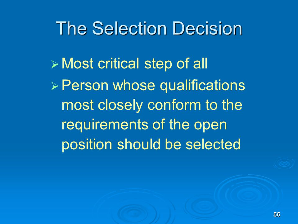 selection decision Selection means selectin one person while recruitment means  this decision  making process is called selection and the whole process is to.