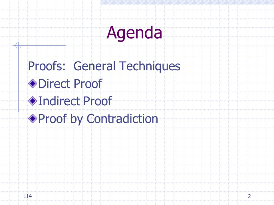 Agenda Proofs: General Techniques Direct Proof Indirect Proof