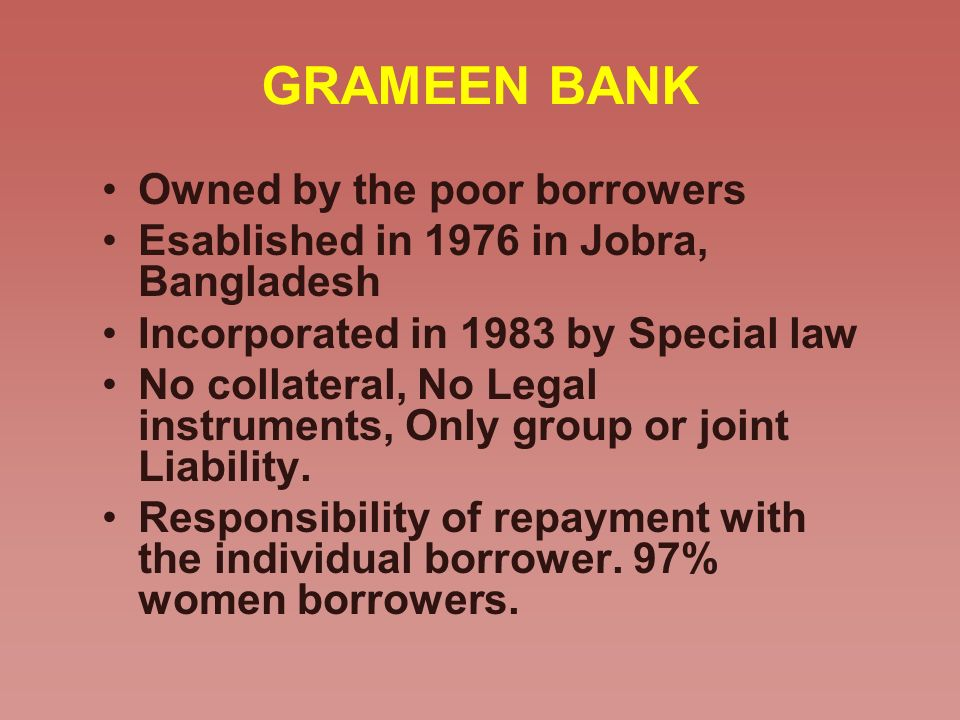 GRAMEEN BANK Owned by the poor borrowers