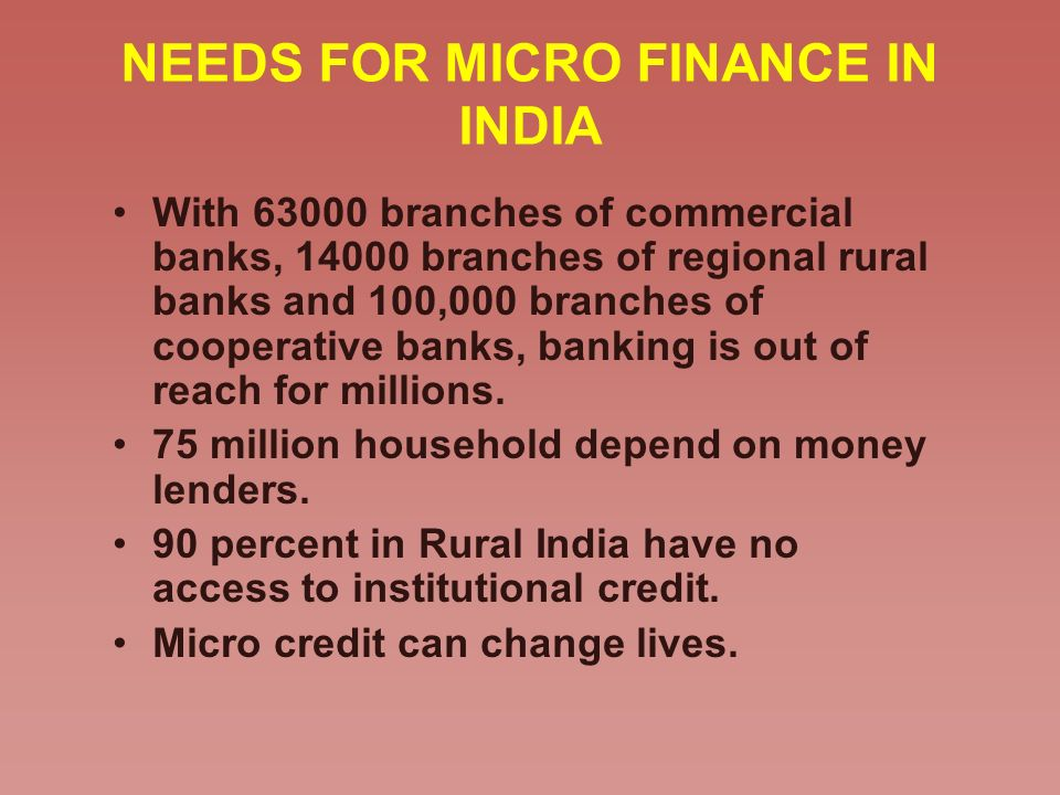 NEEDS FOR MICRO FINANCE IN INDIA