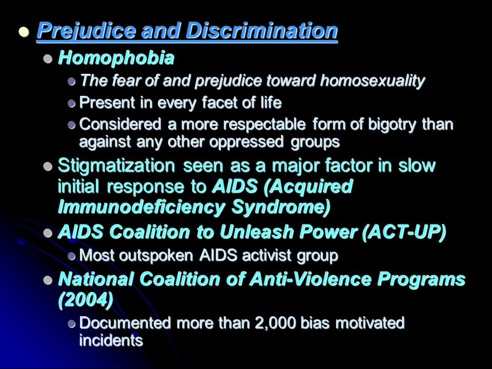 prejudice and homosexuality Prejudice against a group carries a strong emotional discomfort with, dislike of, or outright hatred of its members  homosexuality is ethical,.