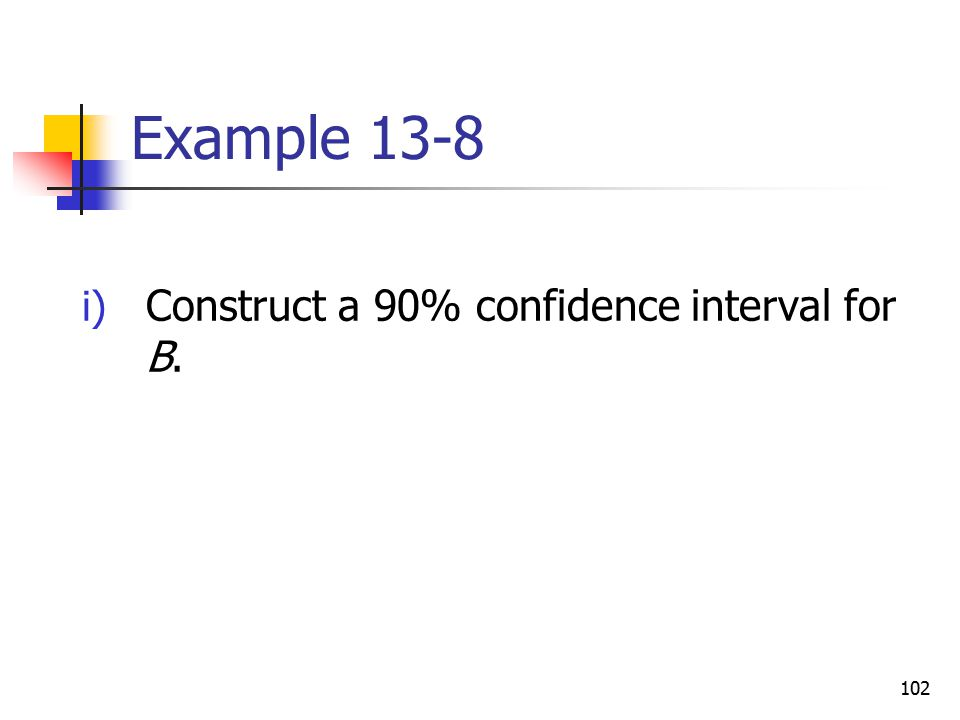 Example 13-8 Construct a 90% confidence interval for B.