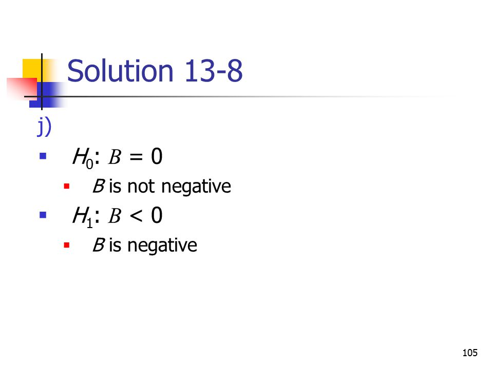 Solution 13-8 H0: B = 0 B is not negative H1: B < 0 B is negative
