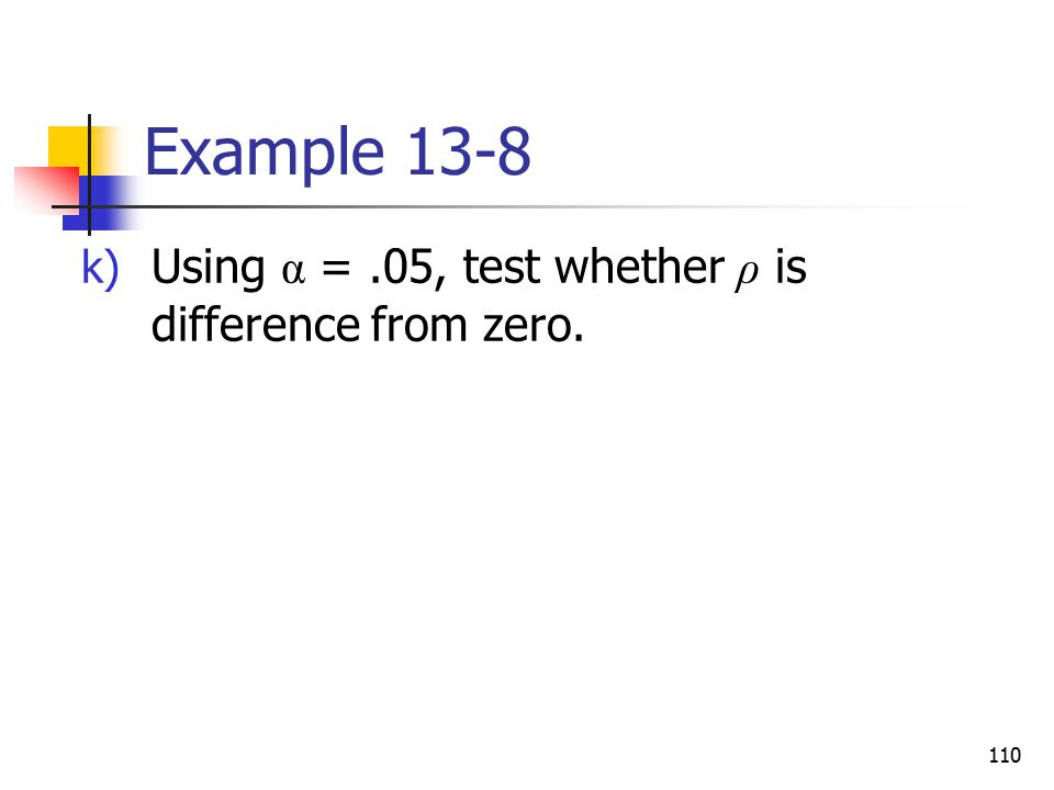 Example 13-8 Using α = .05, test whether ρ is difference from zero.