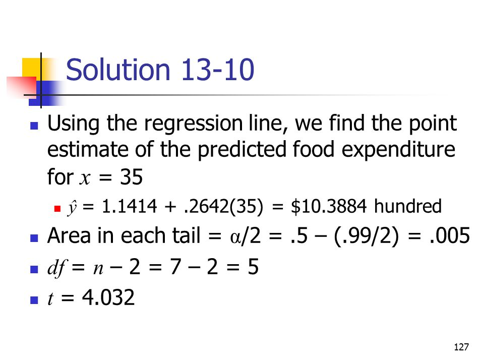 Solution Using the regression line, we find the point estimate of the predicted food expenditure for x = 35.