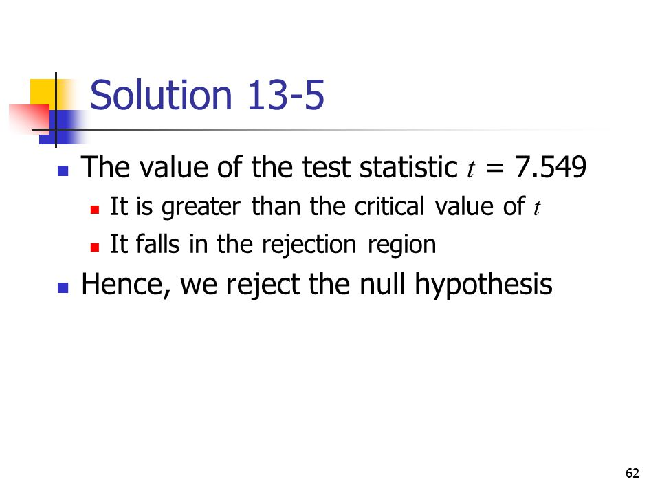 Solution 13-5 The value of the test statistic t = 7.549