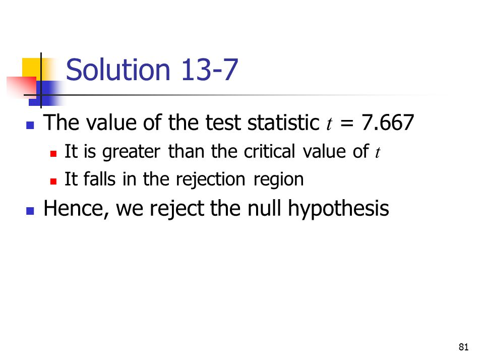 Solution 13-7 The value of the test statistic t = 7.667
